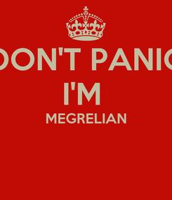 Poster: DON'T PANIC I'M  MEGRELIAN