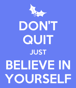 Poster: DON'T QUIT JUST BELIEVE IN YOURSELF