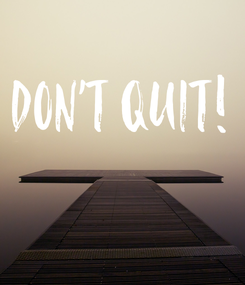 Poster: DON'T QUIT!