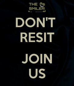 Poster: DON'T  RESIT  JOIN US