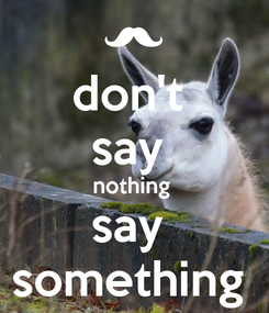 Poster: don't  say  nothing  say  something
