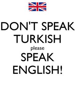 Poster: DON'T SPEAK TURKISH please SPEAK ENGLISH!