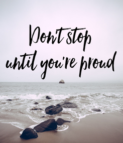 Poster: Don't stop until you're proud