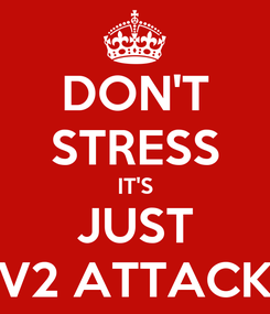 Poster: DON'T STRESS IT'S JUST V2 ATTACK