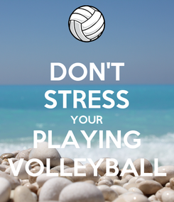 Poster: DON'T STRESS YOUR PLAYING VOLLEYBALL