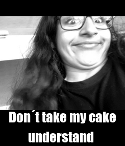 Poster:  Don´t take my cake understand