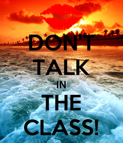 Poster: DON'T TALK IN THE CLASS!