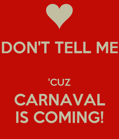 Poster: DON'T TELL ME  'CUZ CARNAVAL IS COMING!