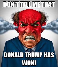 Poster: DON'T TELL ME THAT DONALD TRUMP HAS WON!