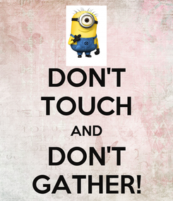 Poster: DON'T TOUCH AND DON'T GATHER!