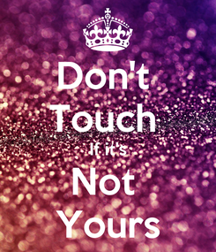 Poster: Don't  Touch  If it's Not  Yours