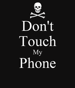 Poster: Don't Touch My Phone