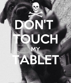 Poster: DON'T  TOUCH MY TABLET