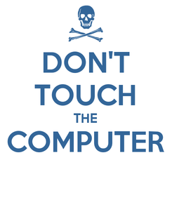 Poster: DON'T TOUCH THE COMPUTER