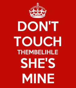 Poster: DON'T TOUCH THEMBELIHLE SHE'S MINE
