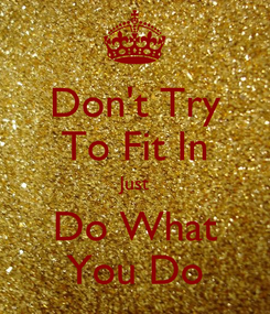 Poster: Don't Try To Fit In Just Do What You Do
