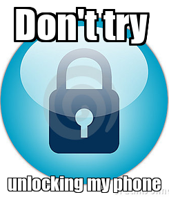Poster: Don't try  unlocking my phone