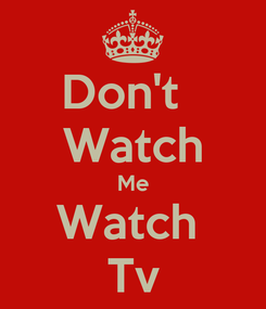 Poster: Don't   Watch Me Watch  Tv