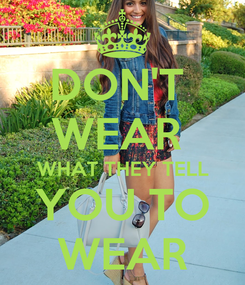Poster: DON'T  WEAR  WHAT THEY TELL YOU TO WEAR