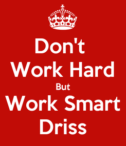 Poster: Don't  Work Hard But Work Smart Driss