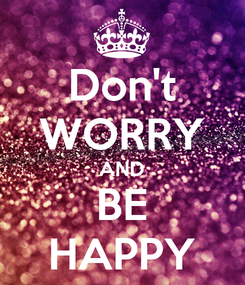 Poster: Don't WORRY AND BE HAPPY