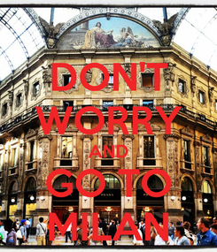 Poster: DON'T WORRY AND GO TO MILAN