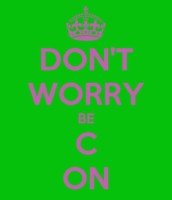 Poster: DON'T WORRY BE C ON