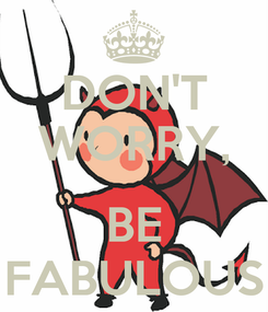 Poster: DON'T WORRY,  BE FABULOUS