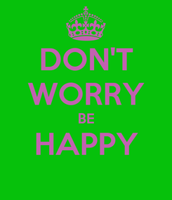 Poster: DON'T WORRY BE HAPPY