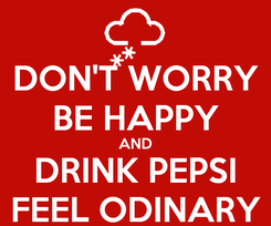 Poster: DON'T WORRY BE HAPPY AND DRINK PEPSI FEEL ODINARY