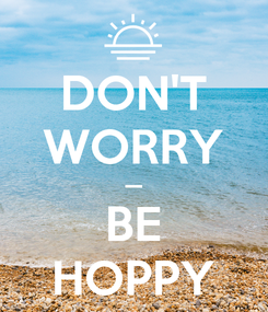 Poster: DON'T WORRY — BE HOPPY