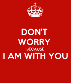 Poster: DON'T  WORRY  BECAUSE I AM WITH YOU