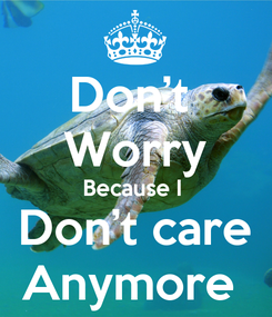 Poster: Don't  Worry Because I  Don't care Anymore