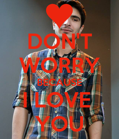 Poster: DON'T WORRY BECAUSE I LOVE  YOU