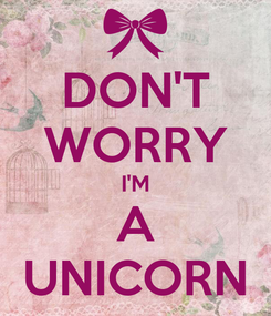 Poster: DON'T WORRY I'M A UNICORN