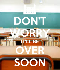Poster: DON'T WORRY IT'LL BE OVER SOON