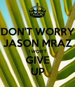 Poster: DON'T WORRY JASON MRAZ I WON'T GIVE UP