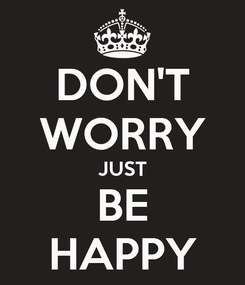 Poster: DON'T WORRY JUST BE HAPPY