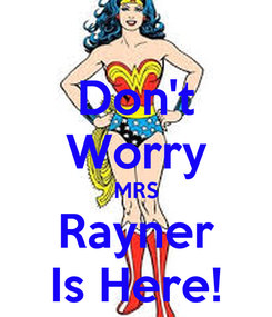 Poster: Don't Worry MRS Rayner Is Here!