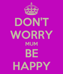 Poster: DON'T WORRY MUM BE HAPPY