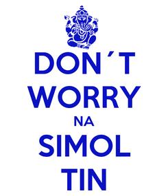 Poster: DON´T WORRY NA SIMOL TIN