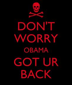 Poster: DON'T WORRY OBAMA GOT UR BACK