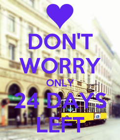 Poster: DON'T WORRY ONLY 24 DAYS LEFT