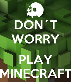 Poster: DON´T WORRY  PLAY MINECRAFT