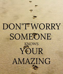 Poster: DON'T WORRY SOMEONE  KNOWS YOUR AMAZING