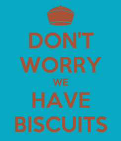 Poster: DON'T WORRY WE HAVE BISCUITS