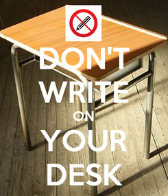 Poster: DON'T WRITE ON YOUR DESK