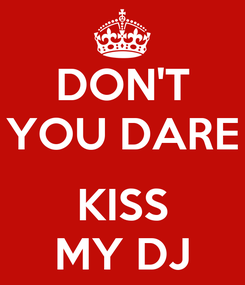 Poster: DON'T YOU DARE  KISS MY DJ