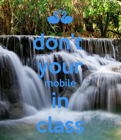 Poster: don't  your mobile in class