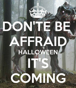 Poster: DON'TE BE  AFFRAID HALLOWEEN IT'S COMING
